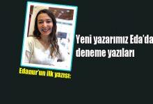 Photo of Yeni yazarımız Eda'dan deneme yazıları